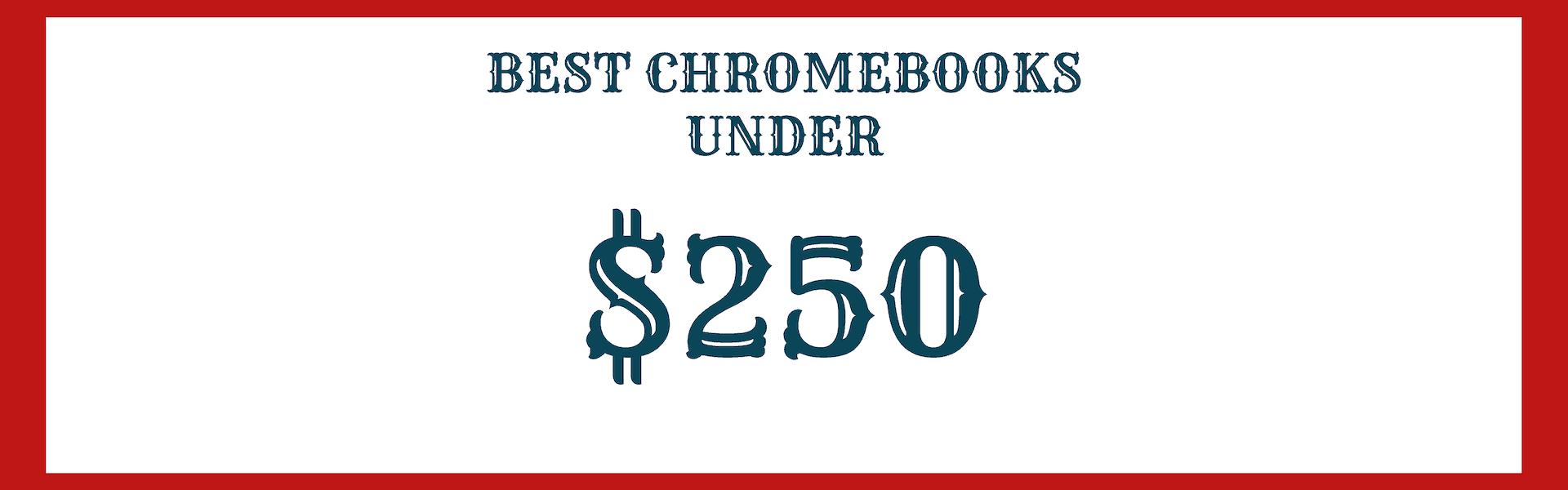 best chromebooks under 250